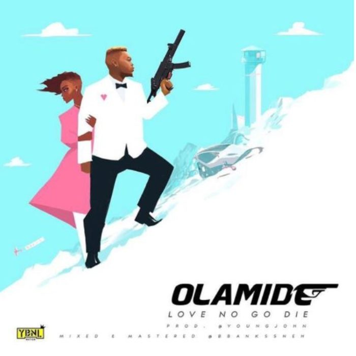 MUSIC: Olamide – Love No Go Die (Prod. by Young John)