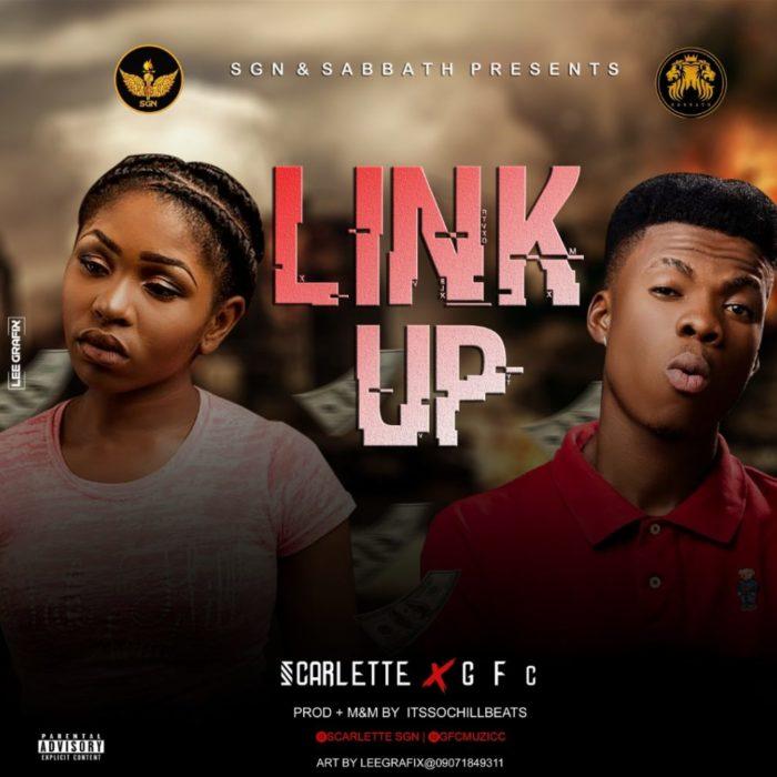 Music: Scarlette [@scarlettesgn] – Link Up ft GFC [@gfcmuzicc]